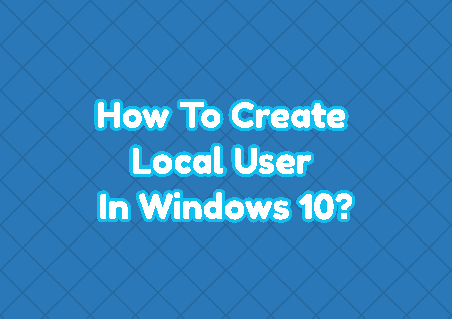 How To Create Local User In Windows 10?