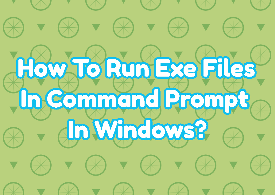 How To Run Exe Files In MS-DOS / CMD.exe / Command Prompt In Windows?