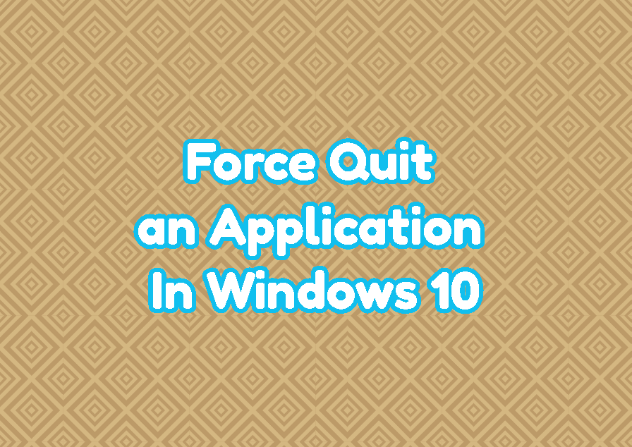 Force Quit an Application In Windows 10