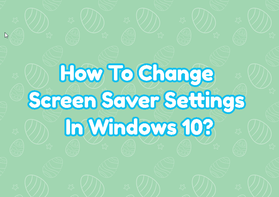 How To Change Screen Saver Settings In Windows 10?
