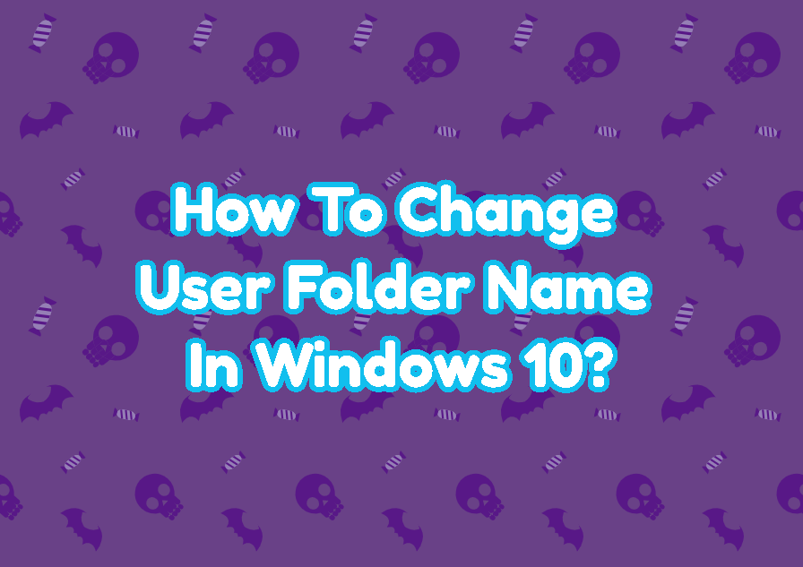 How To Change User Folder Name In Windows 10?