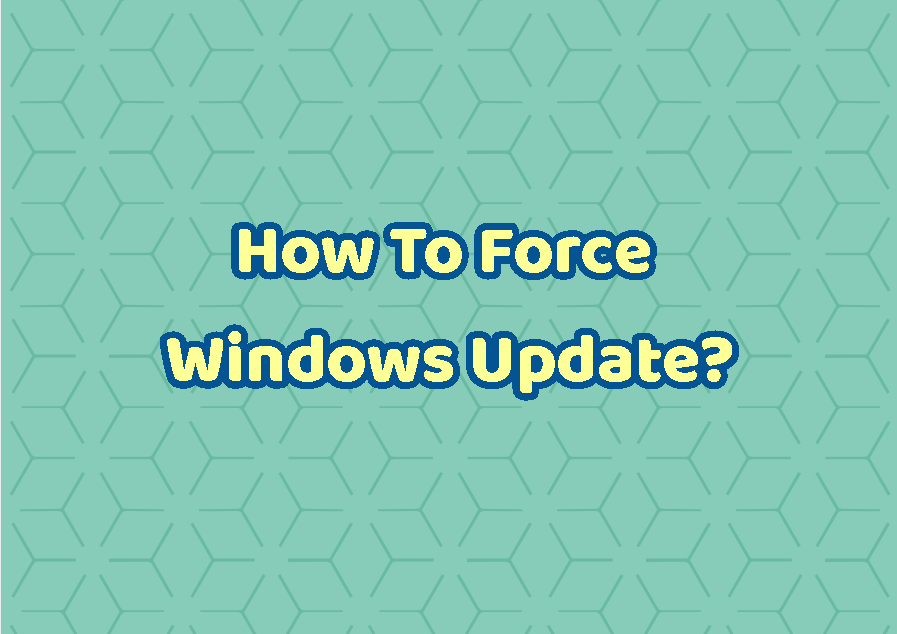 How To Force Windows Update?
