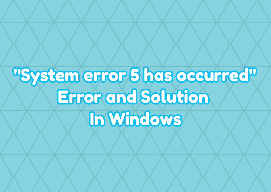 """""""System error 5 has occurred"""" Error and Solution In Windows"""