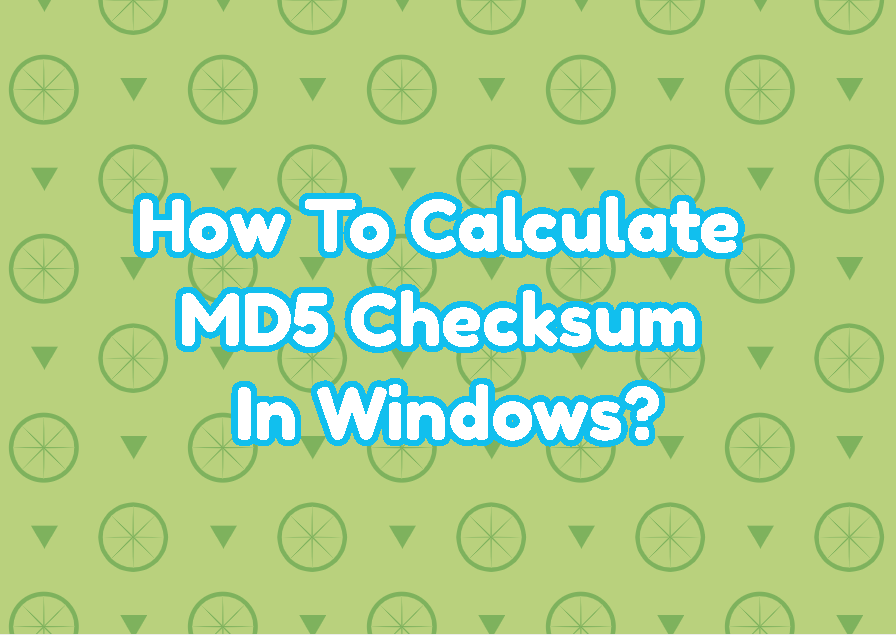 How To Calculate MD5 Checksum In Windows?