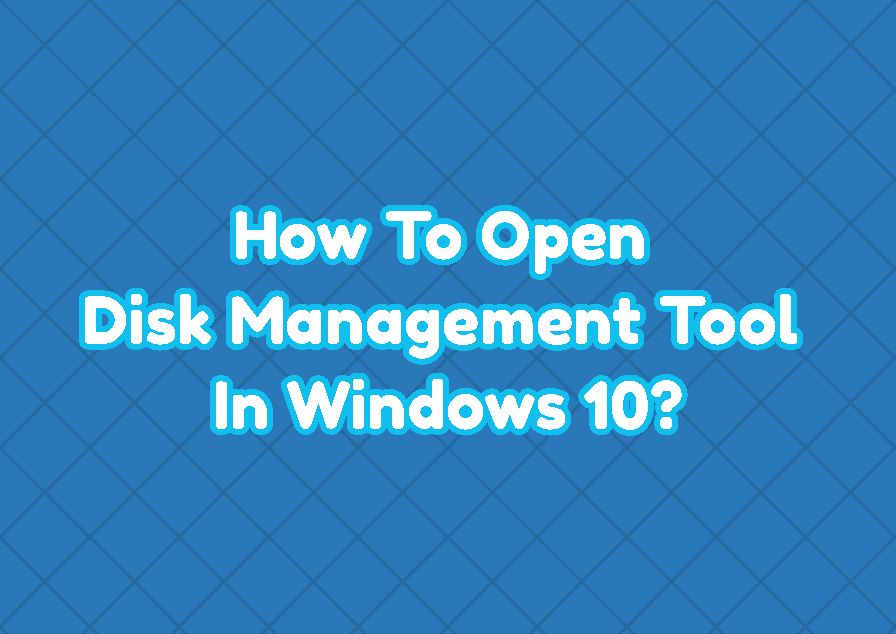 How To Open Disk Management Tool In Windows 10?