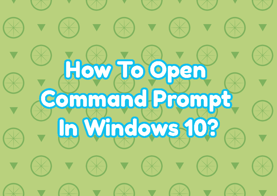 How To Open Command Prompt In Windows 10?