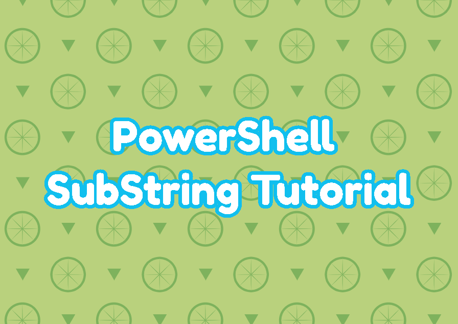 PowerShell SubString (Extract Substring) Tutorial